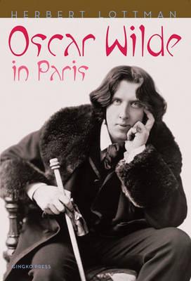 Oscar Wilde in Paris by Herbert R. Lottman