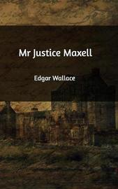 MR Justice Maxell by Edgar Wallace