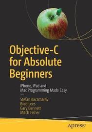 Objective-C for Absolute Beginners by Stefan Kaczmarek