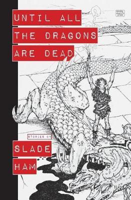 Until All the Dragons Are Dead by Slade Ham