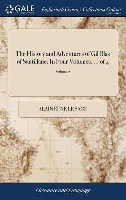 The History and Adventures of Gil Blas of Santillane. in Four Volumes. ... of 4; Volume 2 by Alain Rene Le Sage image