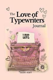 The Love of Typewriters Journal by Lizzie Starr