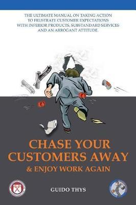 Chase Your Customers Away And Enjoy Work Again by Guido Thys image