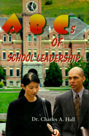 ABCs of School Leadership by Charles A. Hall image
