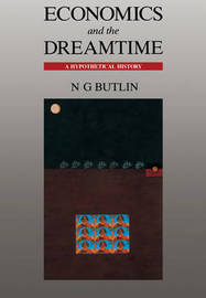 Economics and the Dreamtime by Noel George Butlin