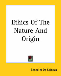 Ethics Of The Nature And Origin by Benedict de Spinoza