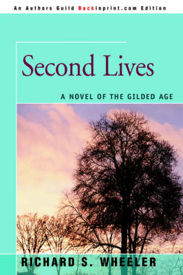 Second Lives: A Novel of the Gilded Age by Richard S Wheeler image