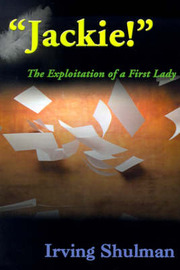 Jackie!: The Exploration of a First Lady by Irving Shulman