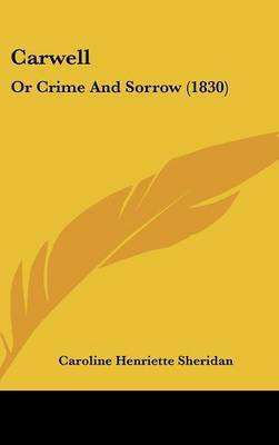 Carwell: Or Crime And Sorrow (1830) by Caroline Henriette Sheridan image