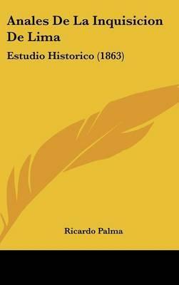 Anales De La Inquisicion De Lima: Estudio Historico (1863) by Ricardo Palma image