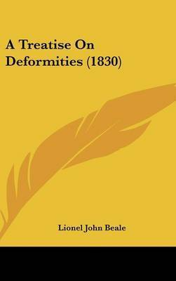 A Treatise on Deformities (1830) by Lionel John Beale