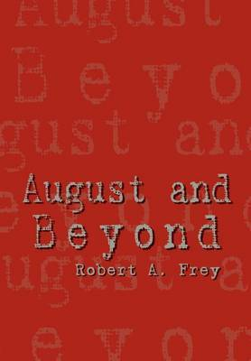 August and Beyond by Robert A. Frey