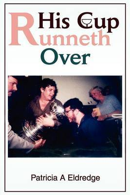 His Cup Runneth Over by Patricia A. Eldredge