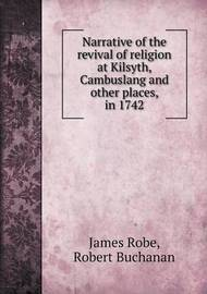Narrative of the Revival of Religion at Kilsyth, Cambuslang and Other Places, in 1742 by James Robe
