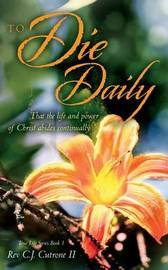 To Die Daily by Rev C J Cutrone