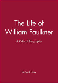 The Life of William Faulkner by Richard Gray image
