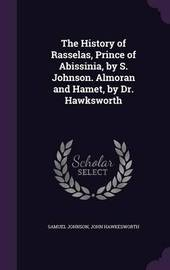 The History of Rasselas, Prince of Abissinia, by S. Johnson. Almoran and Hamet, by Dr. Hawksworth by Samuel Johnson
