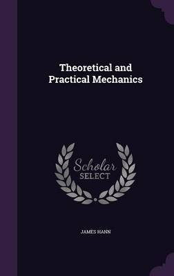 Theoretical and Practical Mechanics by James Hann image
