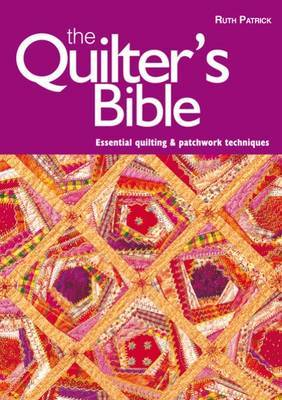 The Quilter's Bible: Essential Quilting and Patchwork Techniques by Ruth Patrick