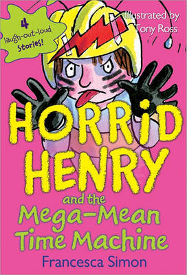 Horrid Henry and the Mega-Mean Time Machine by Francesca Simon