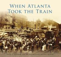 When Atlanta Took the Train by David H Steinberg