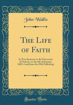The Life of Faith by John Wallis