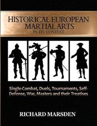 Historical European Martial Arts in Its Context by Richard Marsden image
