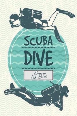 Scuba Dive - Diving Log Book by Deep Senses Designs