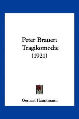 Peter Brauer: Tragikomodie (1921) by Gerhart Hauptmann image