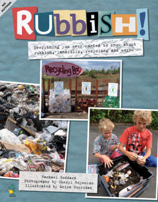 Rubbish : Everything You Ever Wanted to Know About Rubbish, Landfills, Recycling and Worms by Rachael Goddard
