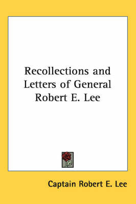 Recollections and Letters of General Robert E. Lee by Robert E Lee