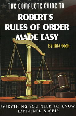 Complete Guide to Robert's Rules of Order Made easy by Rita Cook