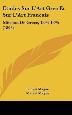 Etudes Sur L'Art Grec Et Sur L'Art Francais: Mission de Grece, 1894-1895 (1896) by Lucien Magne