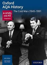 Oxford AQA History for A Level: The Cold War c1945-1991 by John Aldred