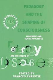 Pedagogy and the Shaping of Consciousness by Frances Christie