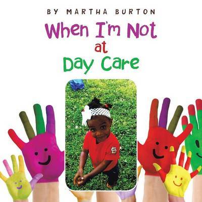 When I'm Not at Day Care by Martha Burton image