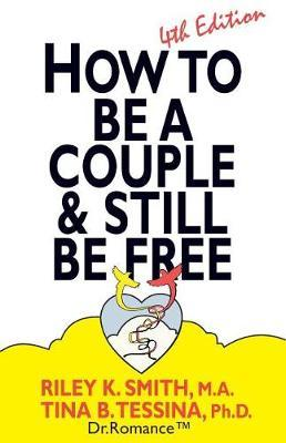 How to Be A Couple & Still Be Free by Riley K Smith Ma