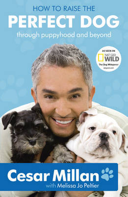 How to Raise the Perfect Dog: Through Puppyhood and Beyond by Cesar Millan image