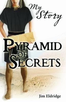 Pyramid of Secrets (My Story) by Jim Eldridge