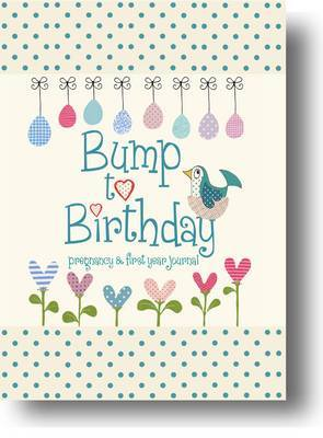 Bump to Birthday: Pregnancy & First Year Journal by from you to me