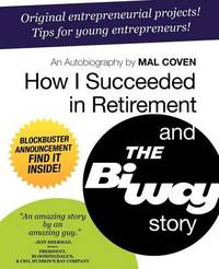 How I Succeeded in Retirement and the Biway Story by Mal Coven