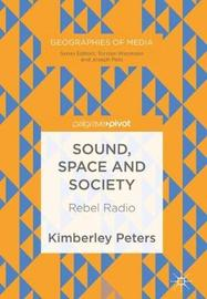 Sound, Space and Society by Kimberley Peters