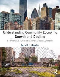 Understanding Community Economic Growth and Decline by Gerald L. Gordon