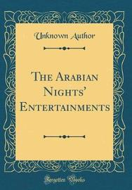The Arabian Nights' Entertainments (Classic Reprint) by Unknown Author image