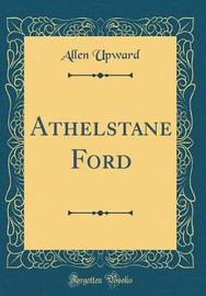 Athelstane Ford (Classic Reprint) by Allen Upward image