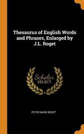 Thesaurus of English Words and Phrases, Enlarged by J.L. Roget by Peter Mark Roget