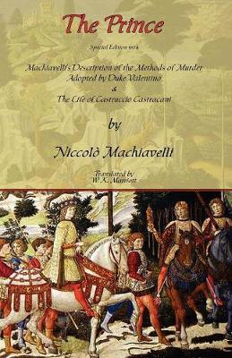 The Prince - Special Edition with Machiavelli's Description of the Methods of Murder Adopted by Duke Valentino & the Life of Castruccio Castracani by Niccolo Machiavelli