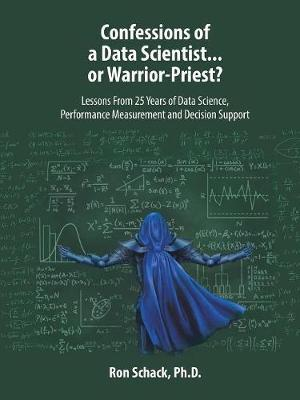 Confessions of a Data Scientist...or Warrior-Priest? by Ron Schack Ph D