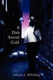 A Dish Served Cold by Natasha J McFalling image