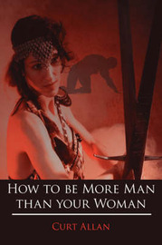 How to be More Man Than Your Woman by Curt, Allan image